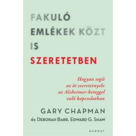 Fakuló emlékek közt is szeretetben - Gary Chapman, D. Barr, Edward G. Shaw
