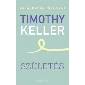 Születés (Találkozás Istennel sorozat) - Timothy Keller