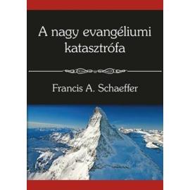 A nagy evangéliumi katasztrófa - Francis A. Schaeffer