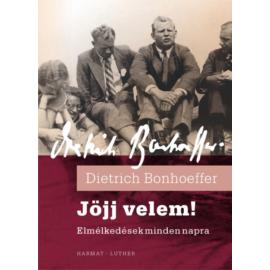 Jöjj velem! - Dietrich Bonhoeffer