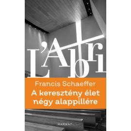 A keresztény élet négy alappillére - Francis A. Schaeffer
