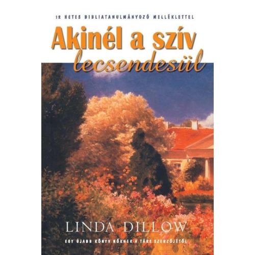Akinél a szív lecsendesül - Linda Dillow