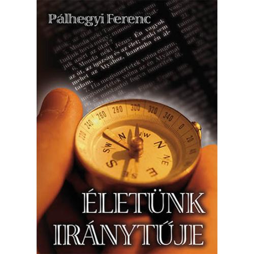 Életünk iránytűje - Pálhegyi Ferenc