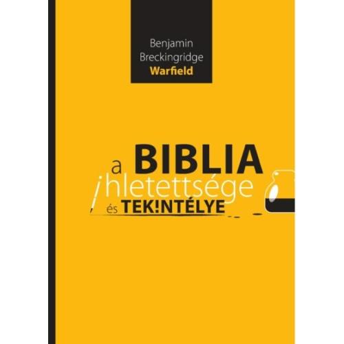 A Biblia ihletettsége és tekintélye - Bejamin Breckingridge Warfield