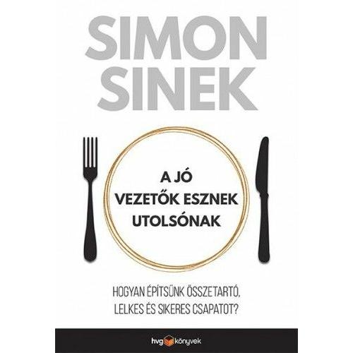 A jó vezetők esznek utolsónak - Simon Sinek
