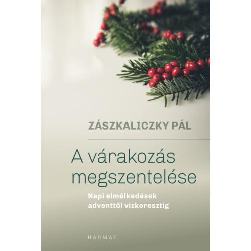 A várakozás megszentelése - Zászkaliczky Pál