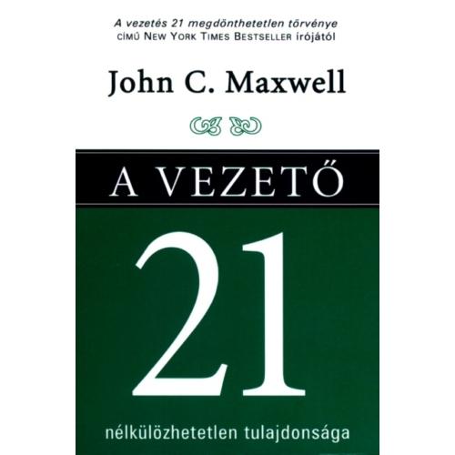 A vezető 21 nélkülözhetetlen tulajdonsága - John C. Maxwell
