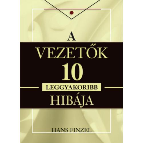 A vezetők 10 leggyakoribb hibája - Hans Finzel