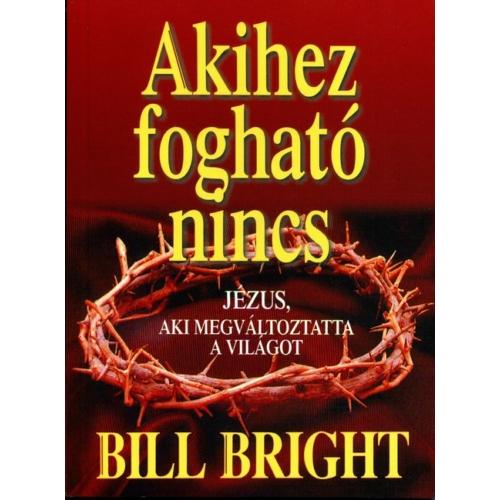 Akihez fogható nincs - Bill Bright