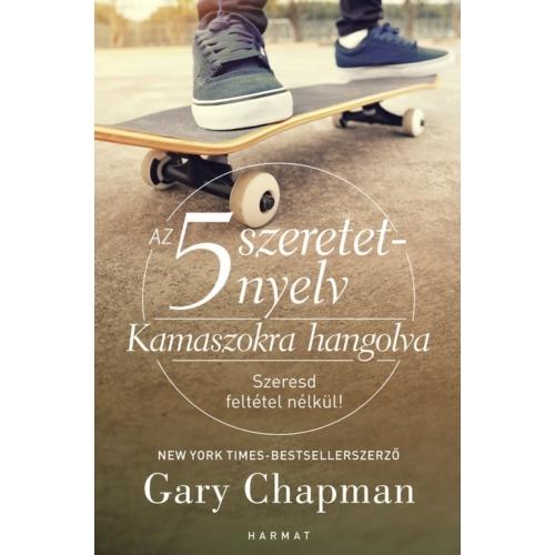 5 szeretetnyelv: Kamaszokra hangolva - Gary Chapman