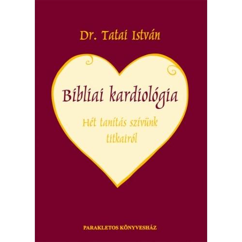 Bibliai kardiológia - Tatai István, dr.