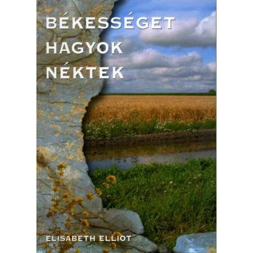 Békességet hagyok néktek - Elisabeth Elliot