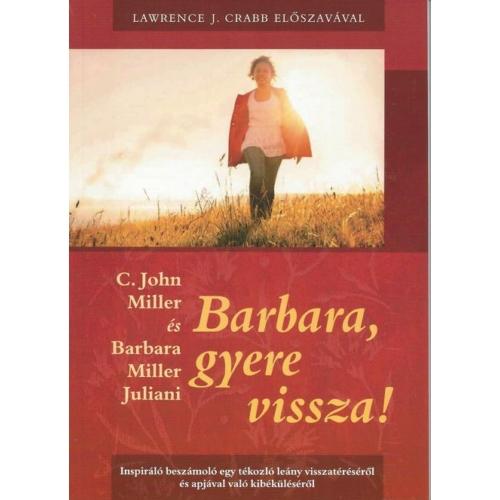 Barbara, gyere vissza! - C. John Miller és Barbara Miller Juliani