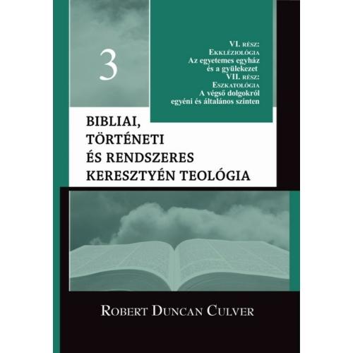 Bibliai, történeti és rendszeres keresztyén teológia 3. kötet - Robert Duncan Culver