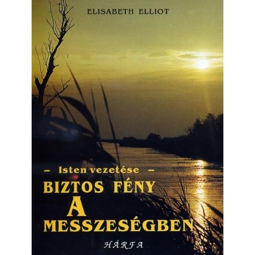 Biztos fény a messzeségben - Elisabeth Elliot