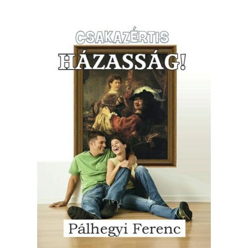 Csakazértis házasság! - Pálhegyi Ferenc