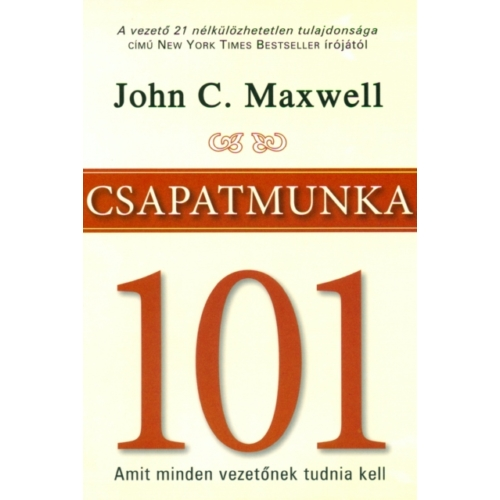 Csapatmunka 101 - John C. Maxwell