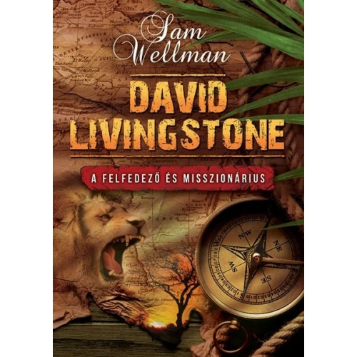 David Livingstone - A felfedező és misszionárius