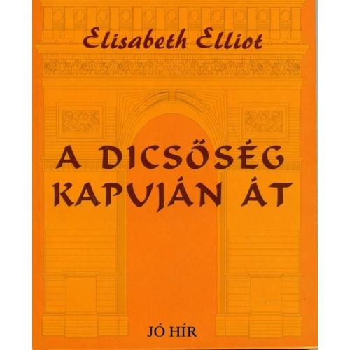 Dicsőség kapuján át, A - Elisabeth Elliot