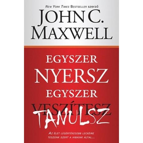 Egyszer nyersz, egyszer tanulsz - John C. Maxwell