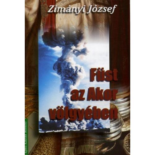 Füst az Akor völgyében - Zimányi József