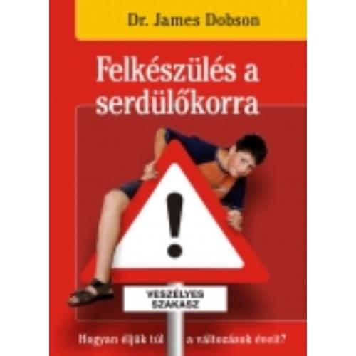 Felkészülés a serdülőkorra - Dr. James Dobson