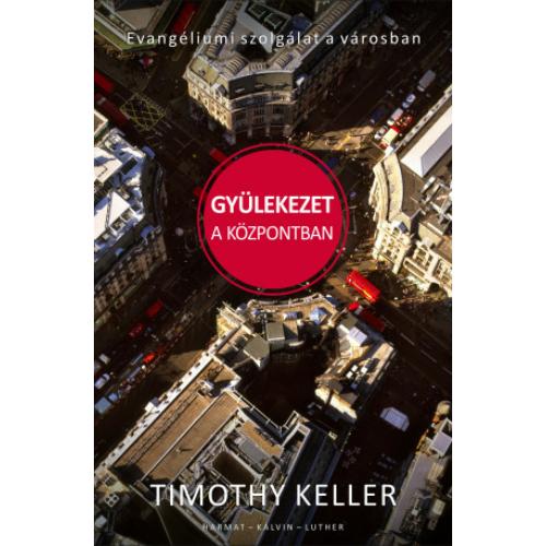 Gyülekezet a központban - Timothy Keller