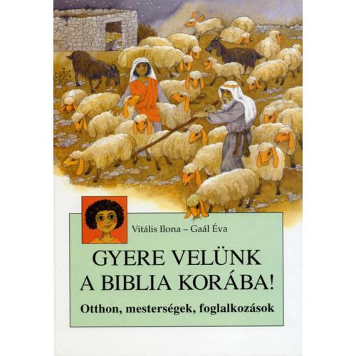 Gyere velünk a Biblia korába! - Vitális Ilona, Gaál Éva