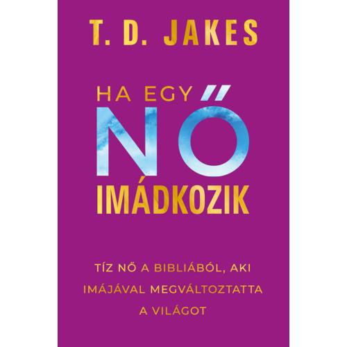 Ha egy nő imádkozik - T. D. Jakes
