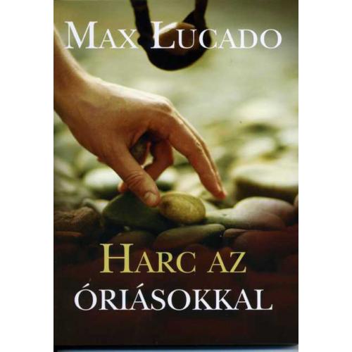 Harc az óriásokkal - Max Lucado