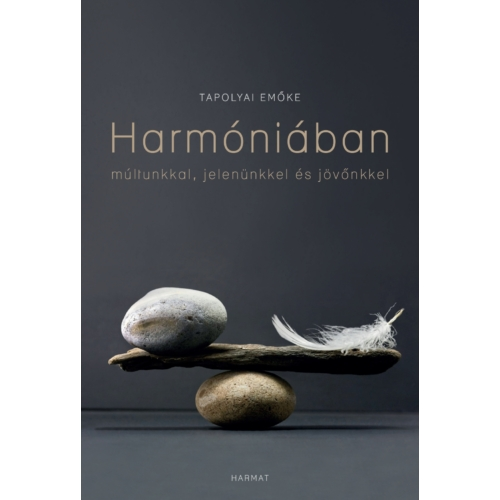 Harmóniában múltunkkal, jelenünkkel és jövőnkkel - Tapolyai Emőke