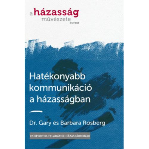 Hatékonyabb kommunikáció a házasságban - Dr. Gary és Barbara Rosberg