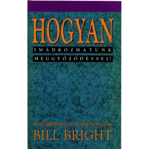 Hogyan imádkozhatunk meggyőződéssel? (9) - Bill Bright