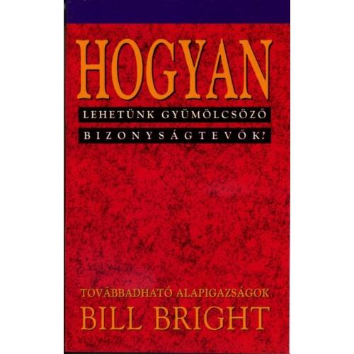 Hogyan lehetünk gyümölcsöző bizonyságtevők? (5) - Bill Bright