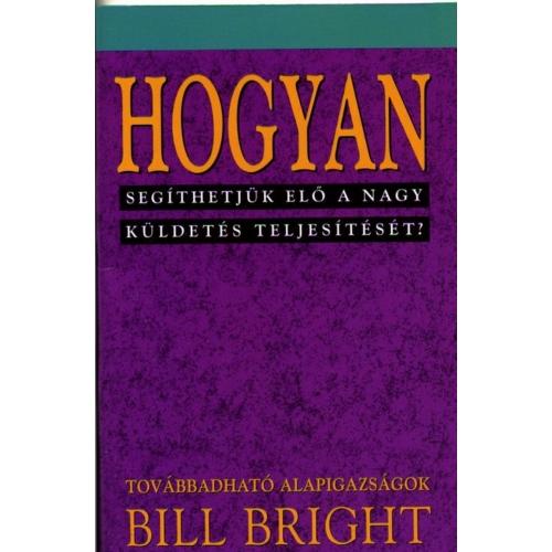 Hogyan segíthetjük elő a nagy küldetés teljesítését? (7) - Bill Bright
