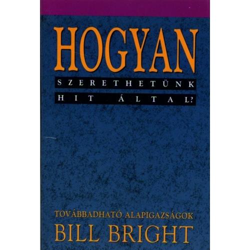 Hogyan szerethetünk hit által? (8) - Bill Bright