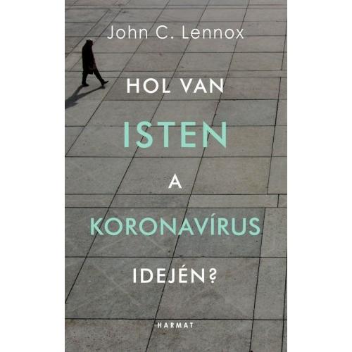 Hol van Isten a koronavírus idején? - John C. Lennox