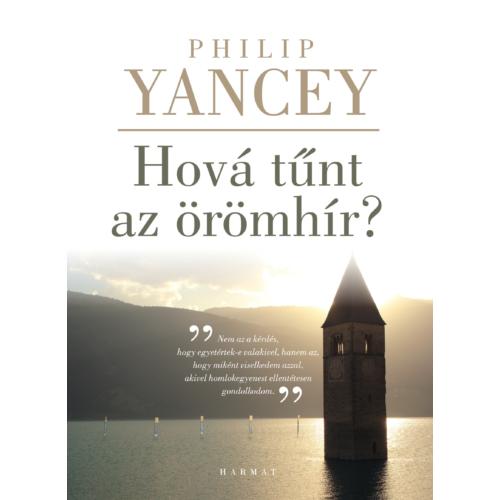 Hová tűnt az örömhír? - Philip Yancey
