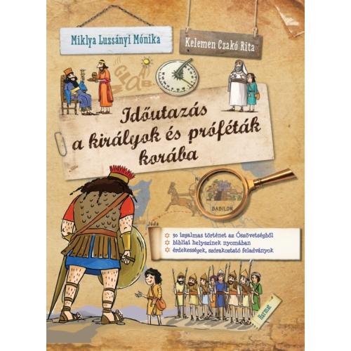 Időutazás a királyok és próféták korába - Miklya Luzsányi Mónika, Czakó Rita