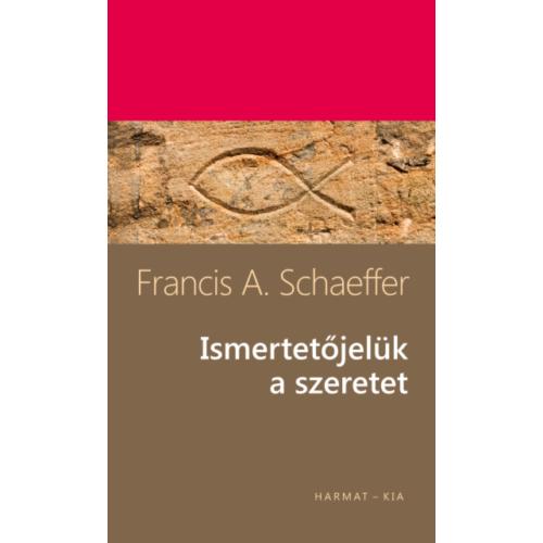Ismertetőjelük a szeretet - Francis A. Schaeffer