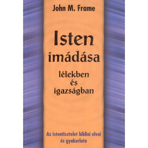 Isten imádása lélekben és igazságban - John M. Frame