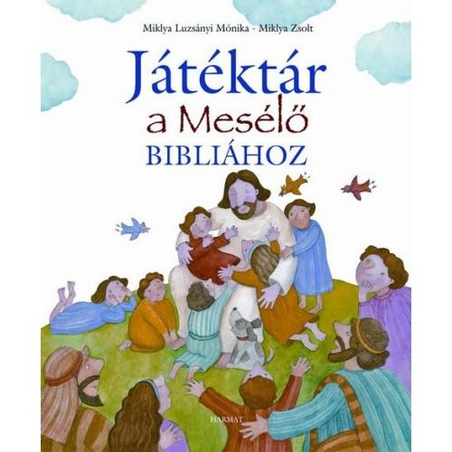 Játéktár a Mesélő Bibliához - Miklya Luzsányi Mónika & Miklya Zsolt