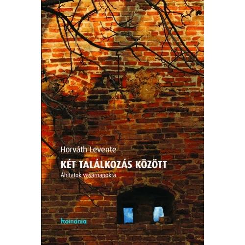 Két Találkozás Között - Horváth Levente