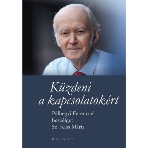 Küzdeni a kapcsolatokért -Pálhegyi Ferenccel beszélget Sz. Kiss Mária