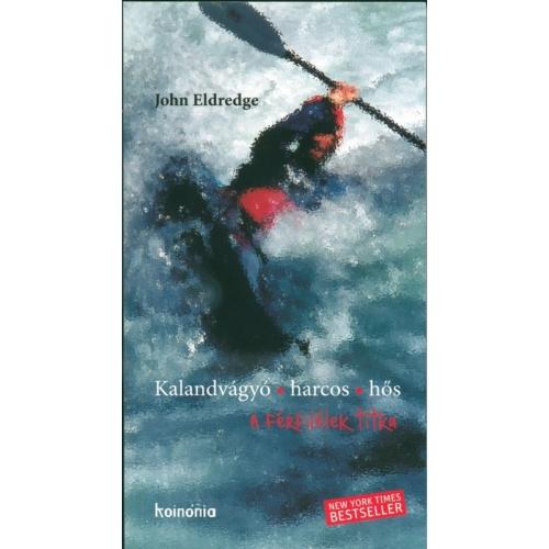 Kalandvágyó, harcos, hős - John Eldredge