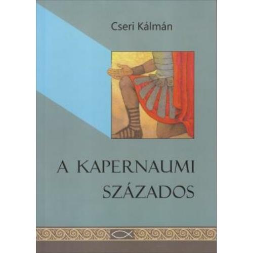 Kapernaumi százados, A - Cseri Kálmán
