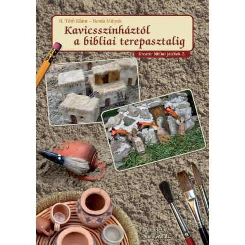 Kavicsszínháztól a bibliai terepasztalig - B. Tóth Klára, Borda Mátyás
