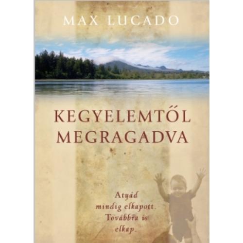 Kegyelemtől megragadva - Max Lucado
