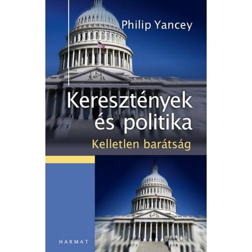Keresztények és politika - Kelletlen barátság - Philip Yancey