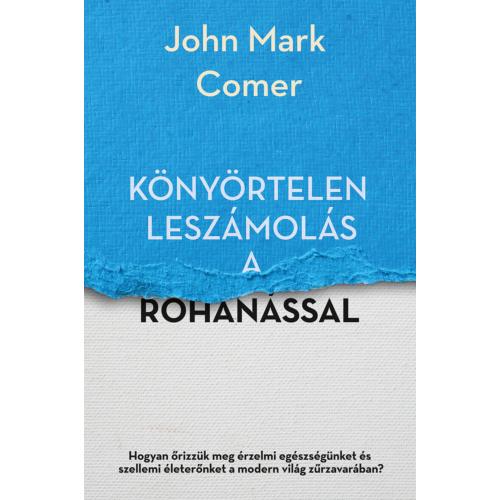 Könyörtelen leszámolás a rohanással - John Mark Comer